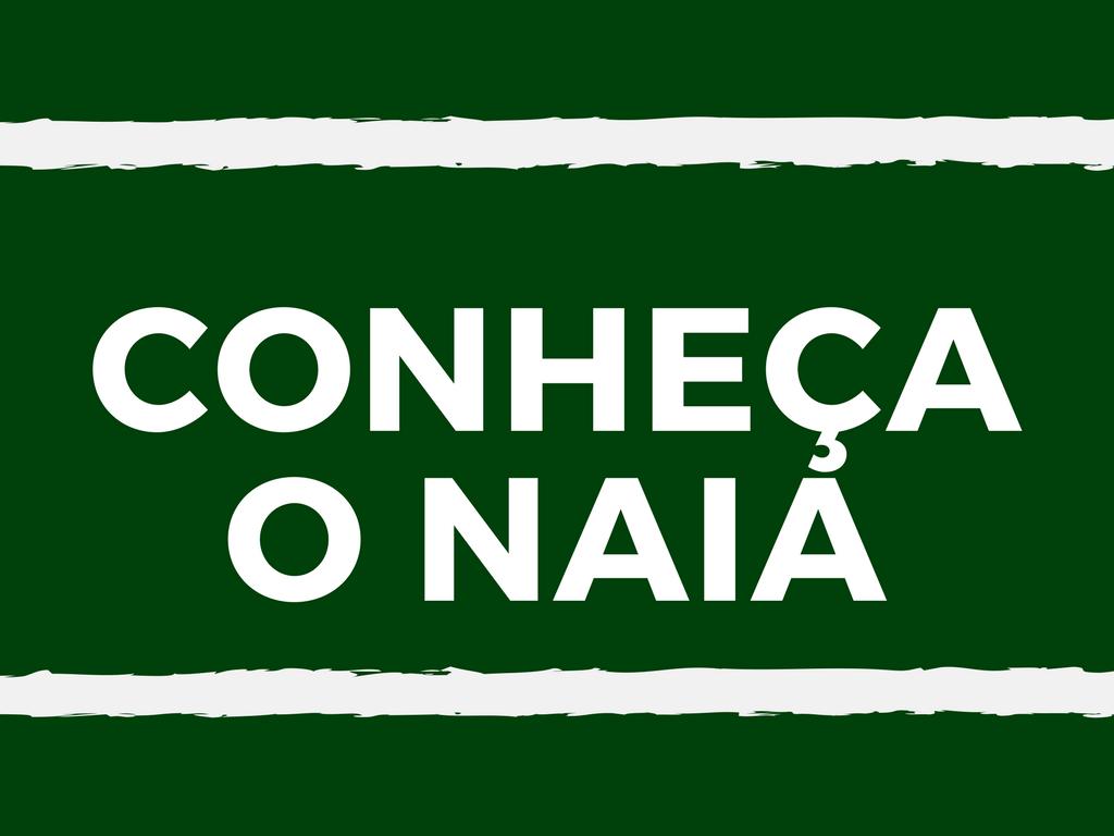 CONHECENDO O NAIA
